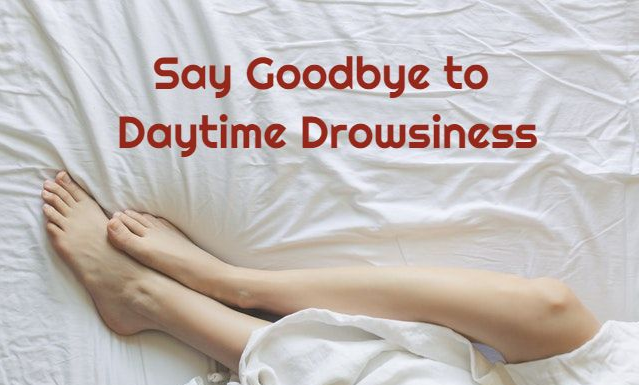 Say Goodbye to Daytime Drowsiness